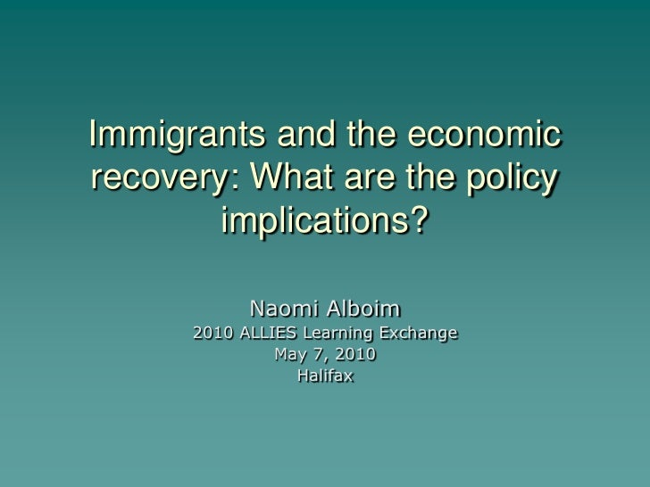 Immigrants and the economic recovery: What are the policy         implications?              Naomi Alboim       2010 ALLIE...