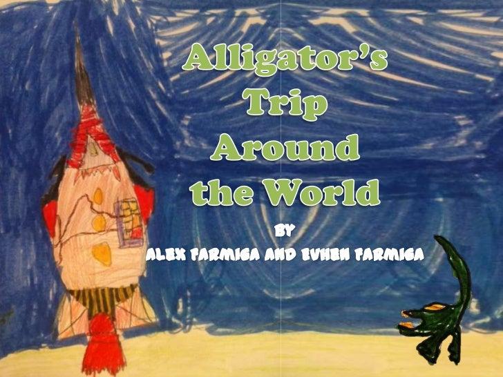 Alligator's Trip Around the World<br />by<br />Alex Farmiga<br />and<br />EvhenFarmiga<br />Alligator's <br />Trip Around ...