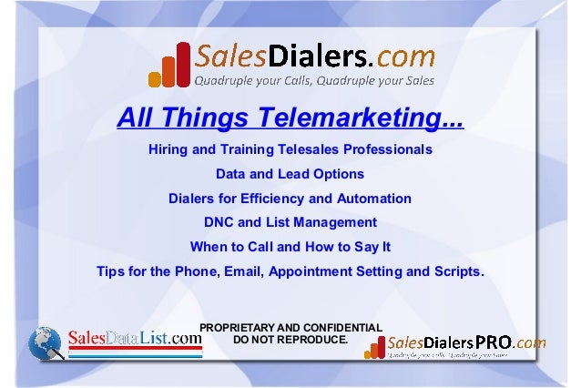 PROPRIETARY AND CONFIDENTIALDO NOT REPRODUCE.All Things Telemarketing...Hiring and Training Telesales ProfessionalsData an...