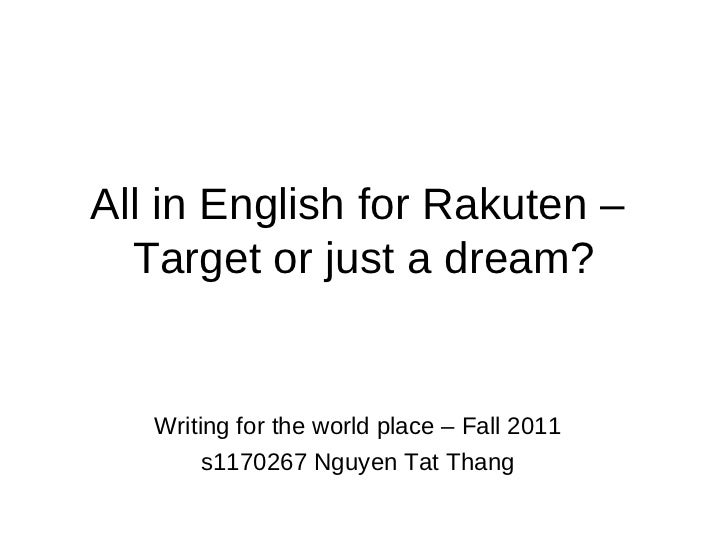 All in English for Rakuten –  Target or just a dream?   Writing for the world place – Fall 2011        s1170267 Nguyen Tat...