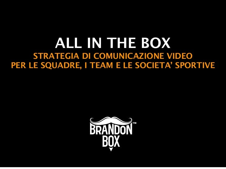 ALL IN THE BOX     STRATEGIA DI COMUNICAZIONE VIDEOPER LE SQUADRE, I TEAM E LE SOCIETA' SPORTIVE