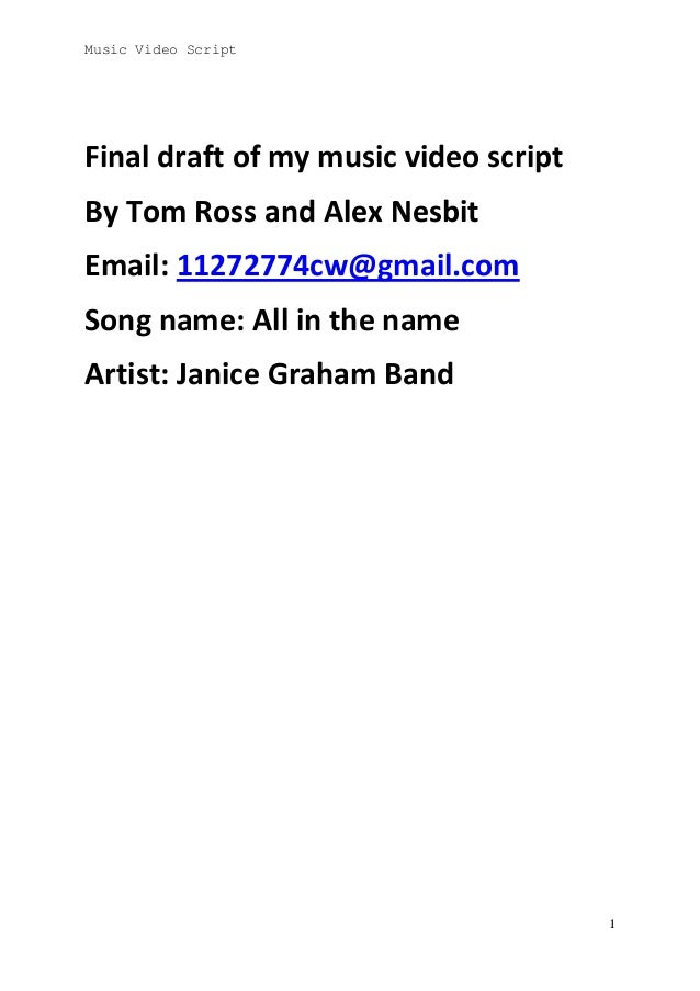 Music Video Script  Final draft of my music video script By Tom Ross and Alex Nesbit Email: 11272774cw@gmail.com Song name...