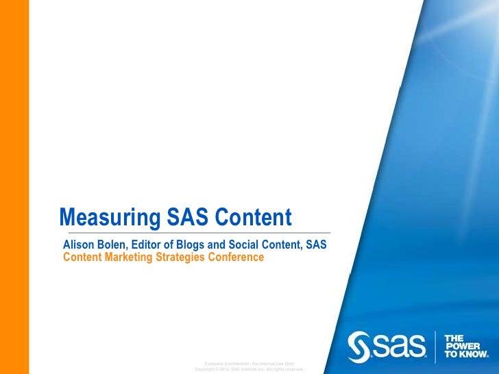 Measuring SAS ContentAlison Bolen, Editor of Blogs and Social Content, SASContent Marketing Strategies Conference         ...