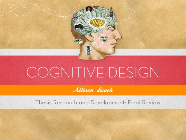 COGNITIVE DESIGN              Allison Leach Thesis Research and Development: Final Review