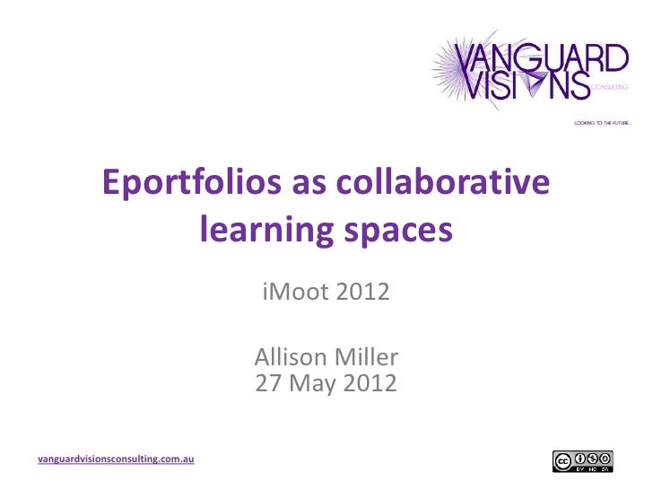 Eportfolios as collaborative                   learning spaces                                   iMoot 2012               ...
