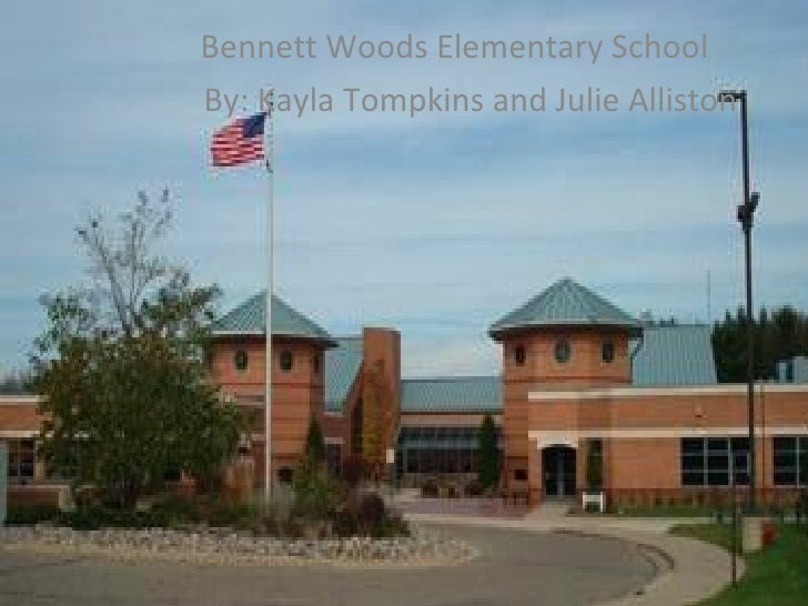 Bennett Woods Elementary School   By: Kayla Tompkins and Julie Alliston