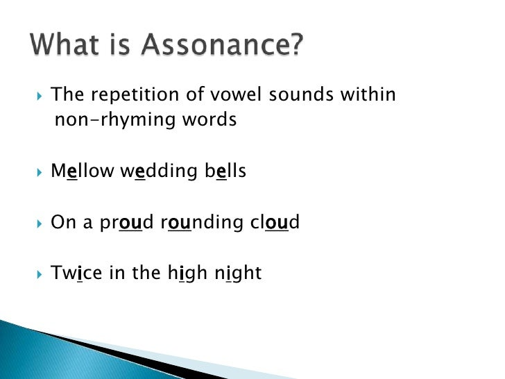 use of alliteration assonance and cacophony Assonance is the repetition of vowel sounds, sometimes creating end rhymes finally, repetition of words and phrases is a literary device used by authors with varying effects depending on.