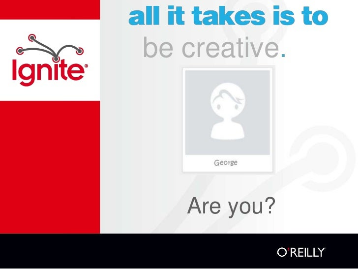 be creative.   Are you?