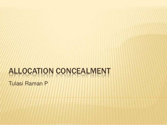 ALLOCATION CONCEALMENT Tulasi Raman P