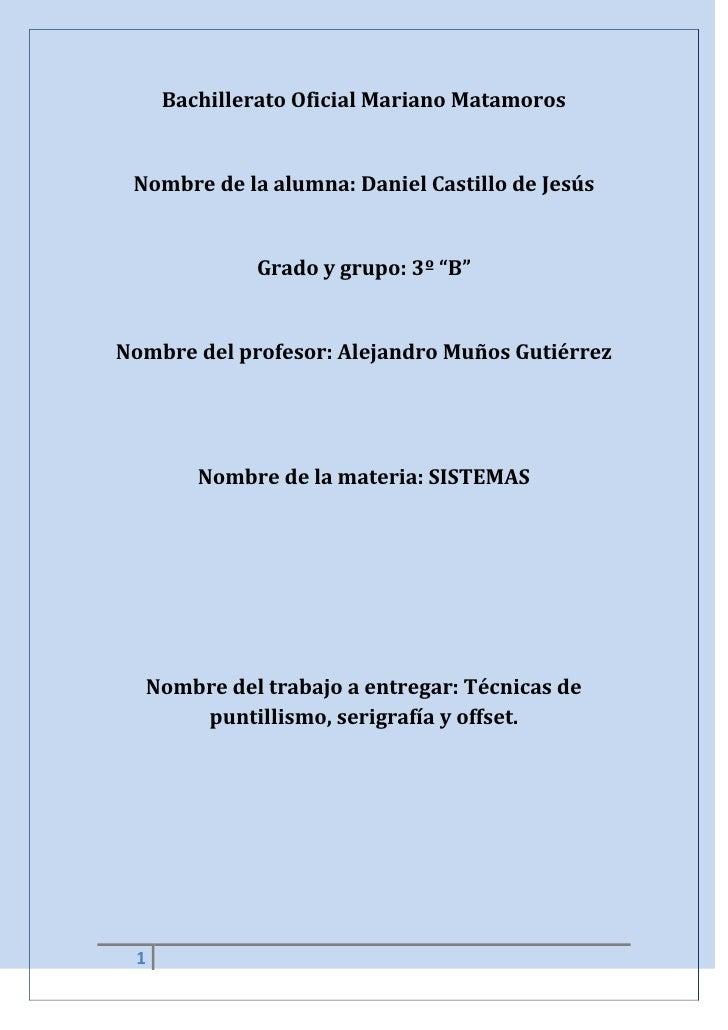 """Bachillerato Oficial Mariano Matamoros<br />Nombre de la alumna: Daniel Castillo de Jesús<br />Grado y grupo: 3º """"B""""<br />..."""