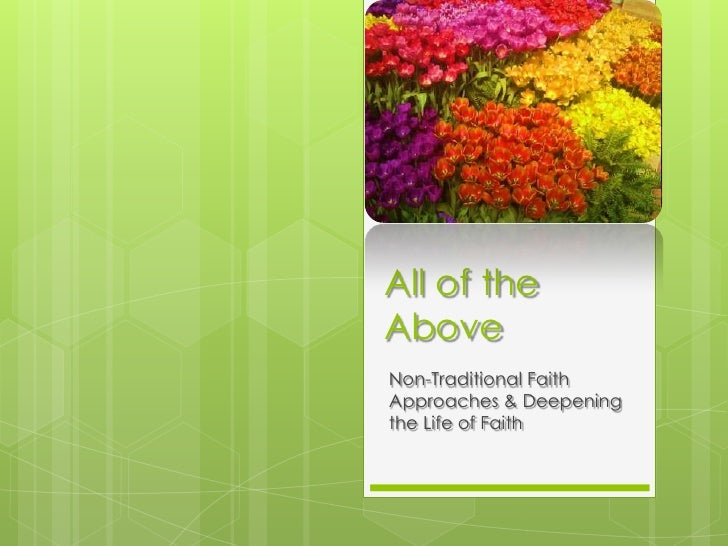 All of the Above<br />Non-Traditional Faith Approaches & Deepening the Life of Faith<br />