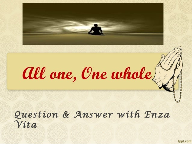 All one, One whole Question & Answer with Enza Vita