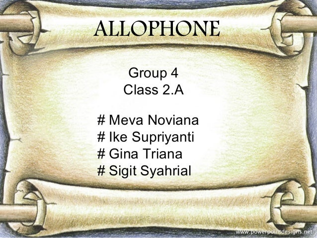 ALLOPHONE Group 4 Class 2.A # Meva Noviana # Ike Supriyanti # Gina Triana # Sigit Syahrial