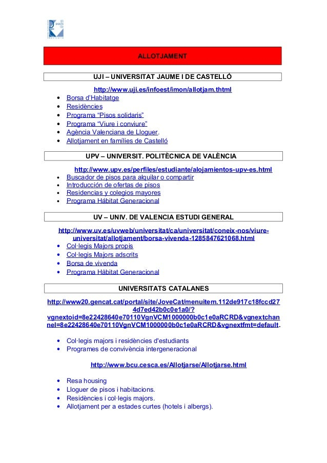 ALLOTJAMENTUJI – UNIVERSITAT JAUME I DE CASTELLÓhttp://www.uji.es/infoest/imon/allotjam.thtml• Borsa d'Habitatge• Residènc...