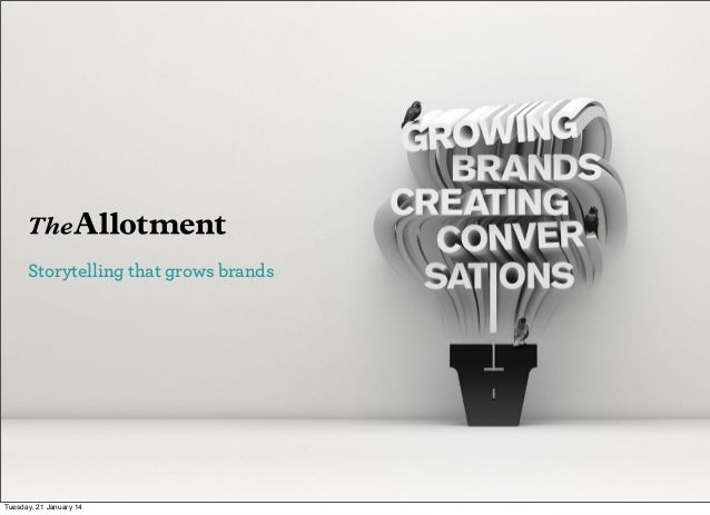 Storytelling that grows brands  Tuesday, 21 January 14