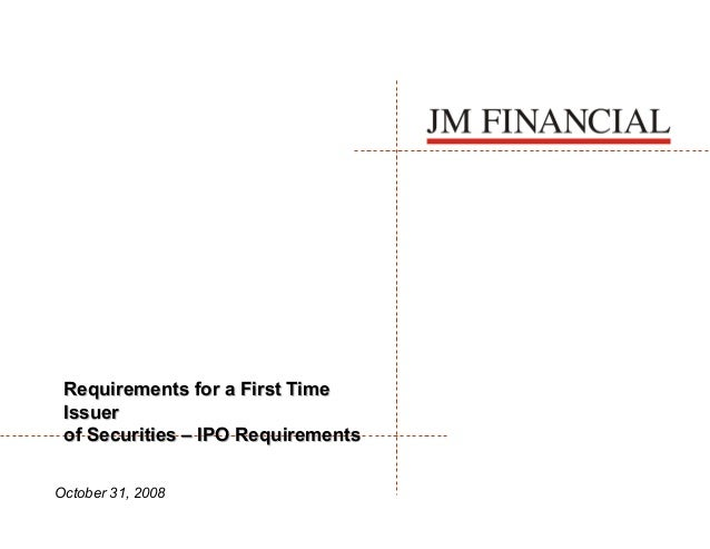 Requirements for a First Time Issuer of Securities – IPO Requirements October 31, 2008