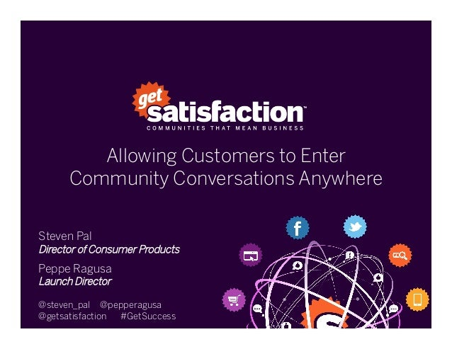 Allowing Customers to EnterCommunity Conversations AnywhereSteven PalDirector of Consumer ProductsPeppe RagusaLaunch Direc...