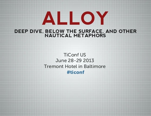 ALLOYDEEP DIVE, BELOW THE SURFACE, AND OTHER NAUTICAL METAPHORS TiConf US June 28-29 2013 Tremont Hotel in Baltimore #tico...