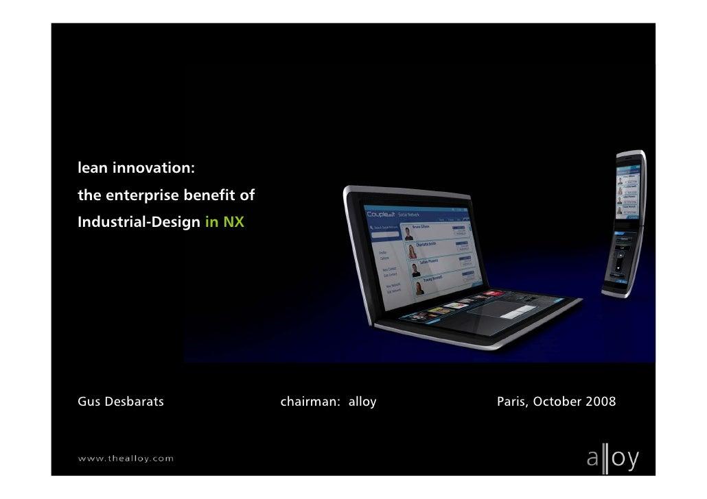 lean innovation: the enterprise benefit of Industrial-Design in NX     Gus Desbarats               chairman: alloy   Paris...