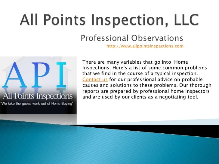 All Points Inspection, LLC<br />Professional Observations http://www.allpointsinspections.com <br />There are many variabl...