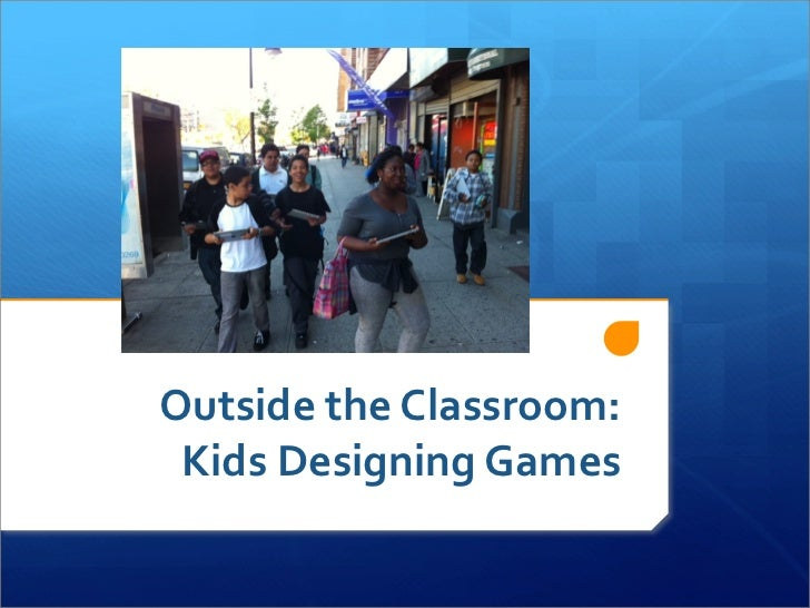 Outside the Classroom:  Kids Designing Games