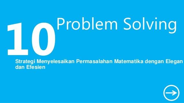 Problem Solving Strategi Menyelesaikan Permasalahan Matematika dengan Elegan dan Efesien