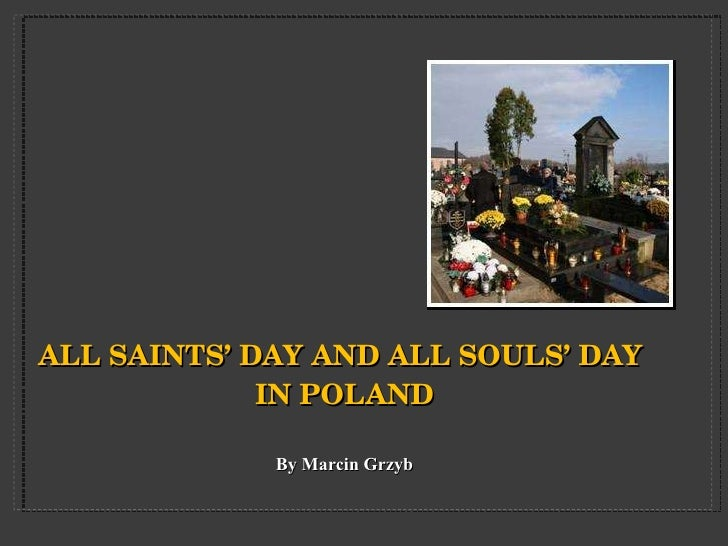 ALL SAINTS '  DAY   AND ALL SOULS '  DAY  IN POLAND By Marcin  Grzyb