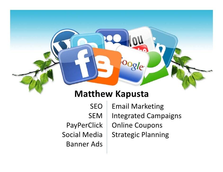 MatthewKapusta         SEO    EmailMarketing         SEM    IntegratedCampaigns  PayPerClick   OnlineCoupons So...