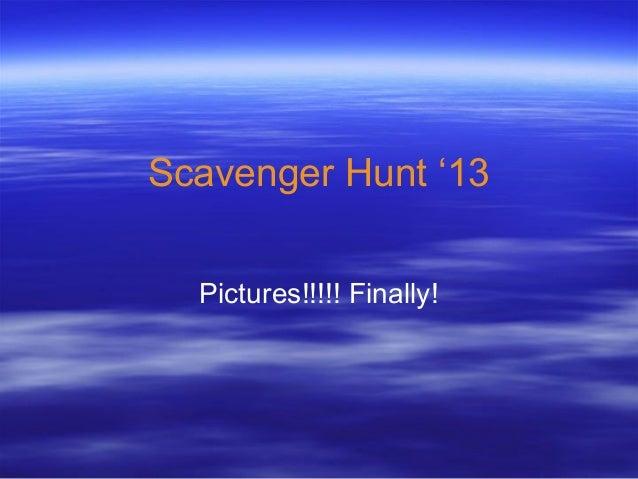 Scavenger Hunt '13Pictures!!!!! Finally!