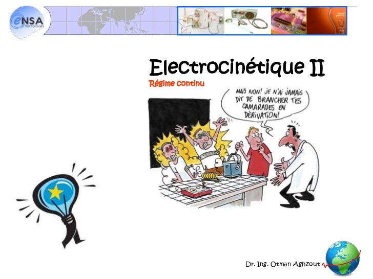 Electrocinétique I<br />Electrocinétique II<br />Régime continu<br />Dr. Ing. Otman Aghzout<br />