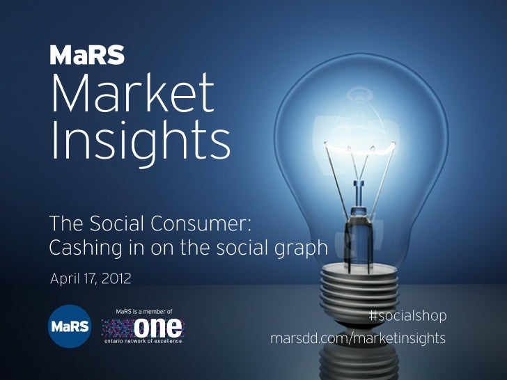 The Social Consumer: Cashing in on the social graph - MaRS Market Insights