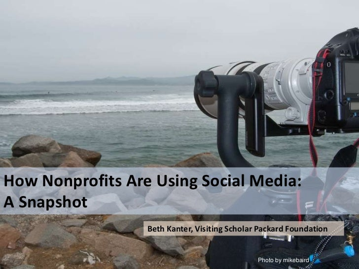 How Nonprofits Are Using Social Media: A Snapshot<br />Beth Kanter, Visiting Scholar Packard Foundation<br />Photo by mike...