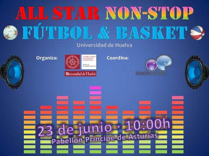 ALL STAR NON-STOP<br />FÚTBOL & BASKET<br />Universidad de Huelva<br />Organiza:<br />Coordina:<br />23 de junio · 10:00h<...