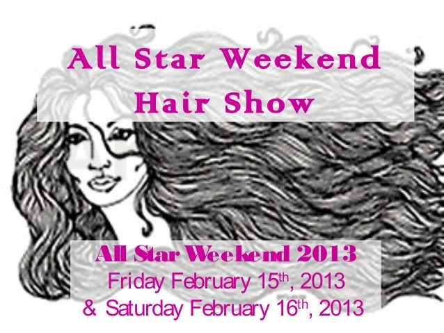 All Star Weekend    Hair Show All Star Weekend 2013  Friday February 15th, 2013& Saturday February 16th, 2013