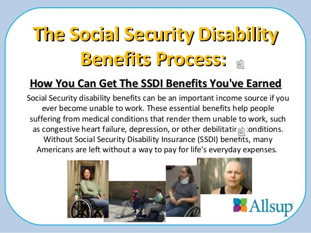 The Social Security DisabilityThe Social Security Disability Benefits Process:Benefits Process: How You Can Get The SSDI B...