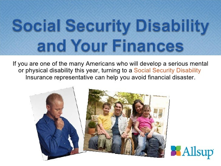 If you are one of the many Americans who will develop a serious mental or physical disability this year, turning to a  Soc...