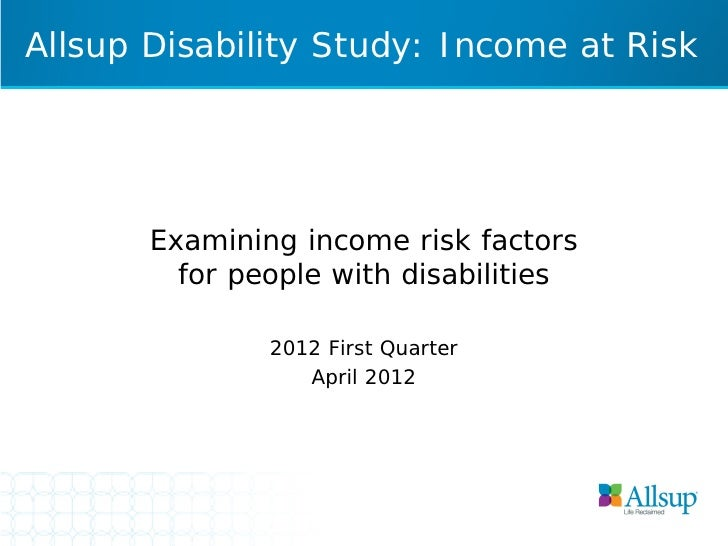 Allsup Disability Study: Income at Risk       Examining income risk factors         for people with disabilities          ...