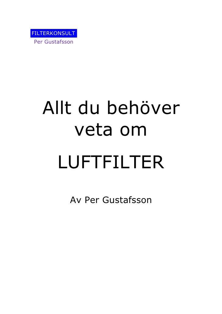 FILTERKONSULT Per Gustafsson        Allt du behöver        veta om         LUFTFILTER             Av Per Gustafsson
