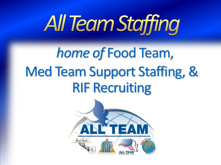 All Team Staffinghome of Food Team,  Med Team Support Staffing, & RIF Recruiting<br />