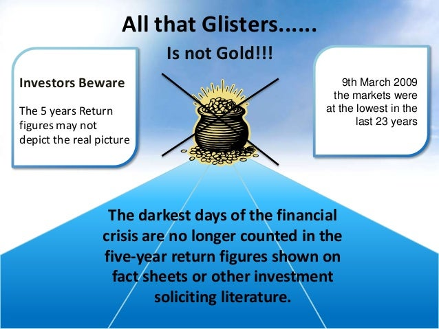 All that Glisters...... Is not Gold!!! Investors Beware The 5 years Return figures may not depict the real picture  9th Ma...
