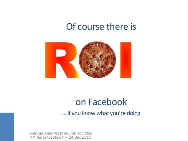 Of course there's ROI on Facebook if you know what you're doing.