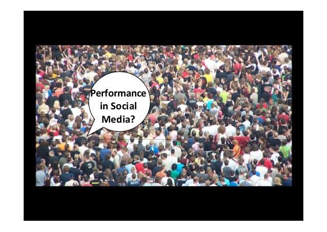 Performance  in Social   Media?