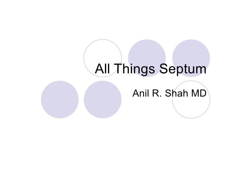 All Things Septum Anil R. Shah MD