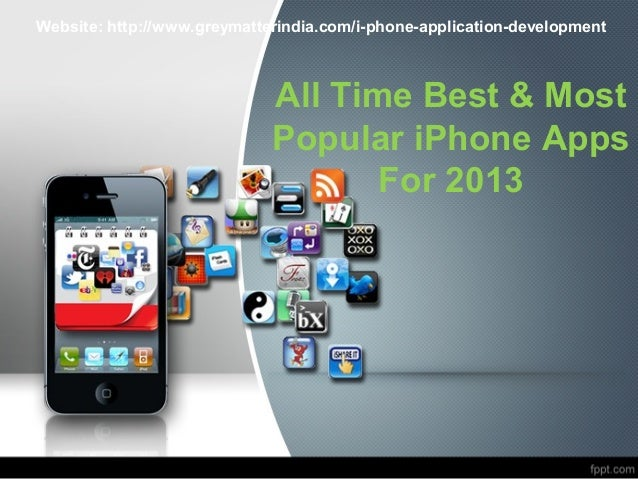 All Time Best & Most Popular iPhone Apps For 2013 Website: http://www.greymatterindia.com/i-phone-application-development