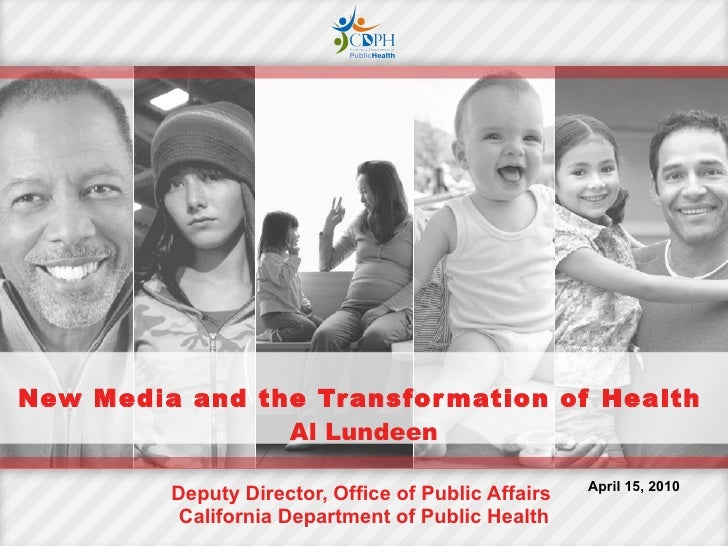 New Media and the Transformation of Health   Al Lundeen Deputy Director, Office of Public Affairs  California Department o...