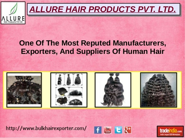 ALLURE HAIR PRODUCTS PVT. LTD.ALLURE HAIR PRODUCTS PVT. LTD. One Of The Most Reputed Manufacturers, Exporters, And Supplie...