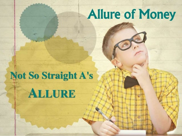 Allure of Money  Not So Straight A's  ALLURE