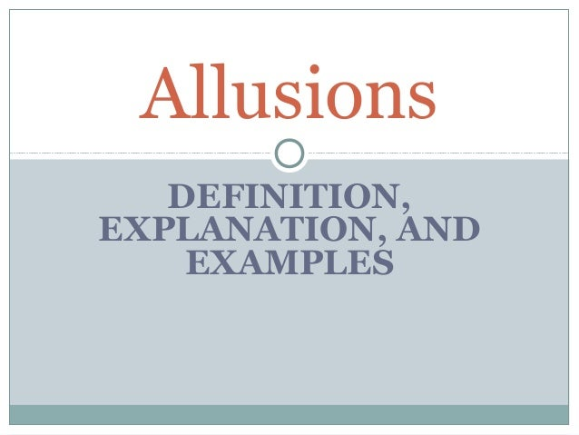 Allusions DEFINITION, EXPLANATION, AND EXAMPLES