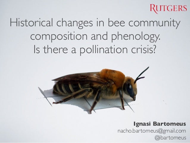 Historical changes in bee communitycomposition and phenology.Is there a pollination crisis?Ignasi Bartomeusnacho.bartomeus...