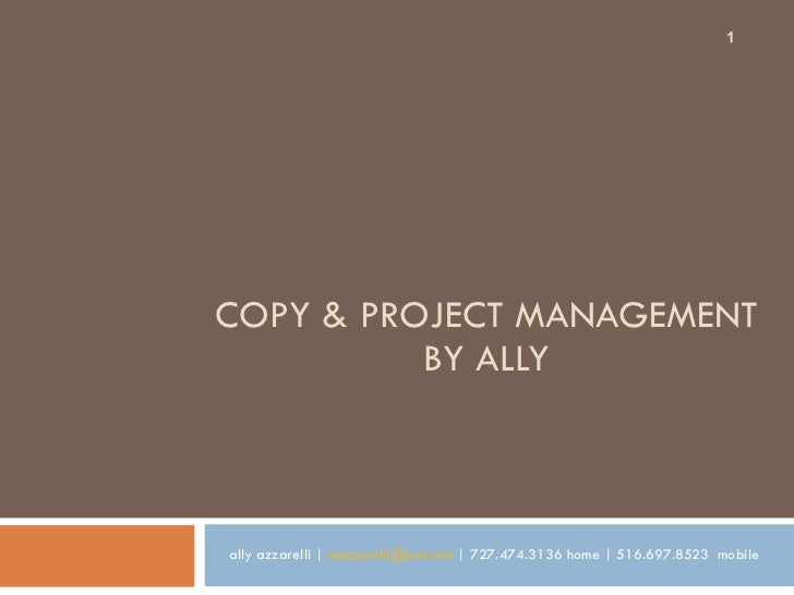 COPY & PROJECT MANAGEMENT  BY ALLY  ally azzarelli |  [email_address]  | 727.474.3136 home | 516.697.8523  mobile